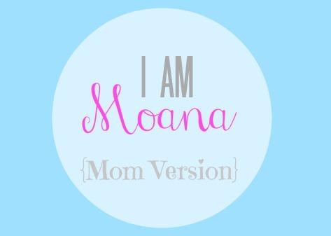 I am Moana! {Mom Version}