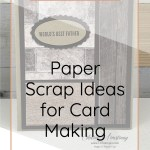 Paper Scrap Ideas for Card Making