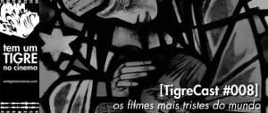 [TigreCast #008] Os filmes mais tristes do mundo