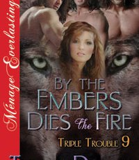 By the Embers Dies the Fire (Triple Trouble 9) now on Kindle.