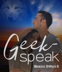 Geek-Speak (Bleacke Shifters 6) expanded version.