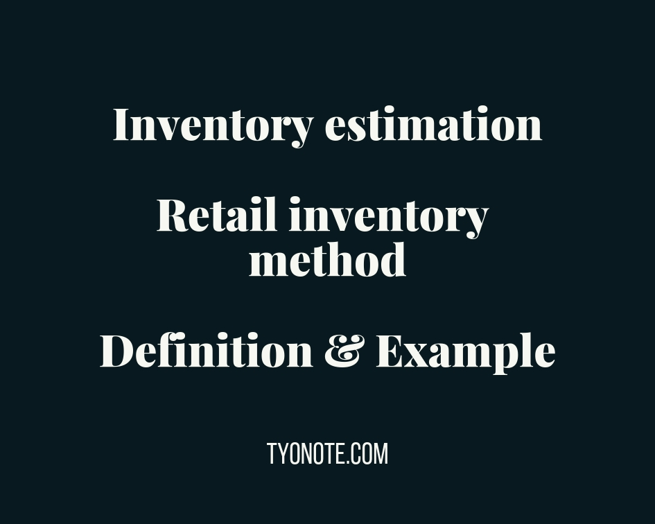 inventory estimation: Retail inventory method definition formula example