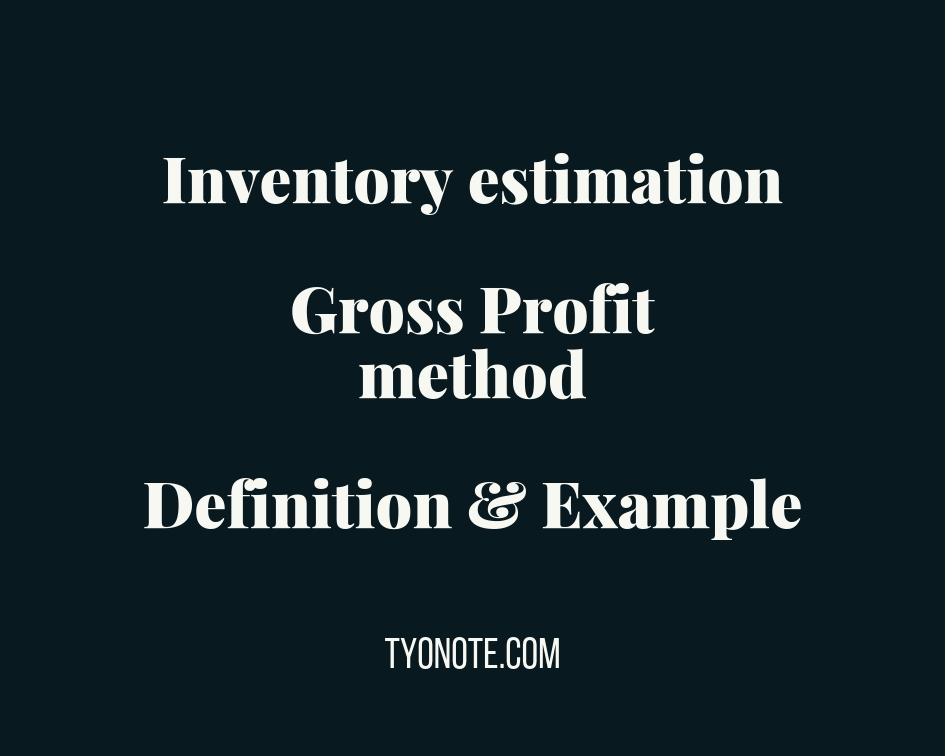 inventory estimation: Gross profit method: definition, formula, example