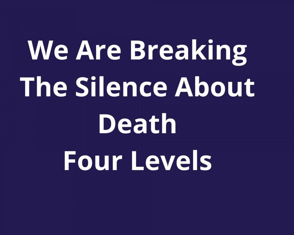 we are breaking the silence about death four levels