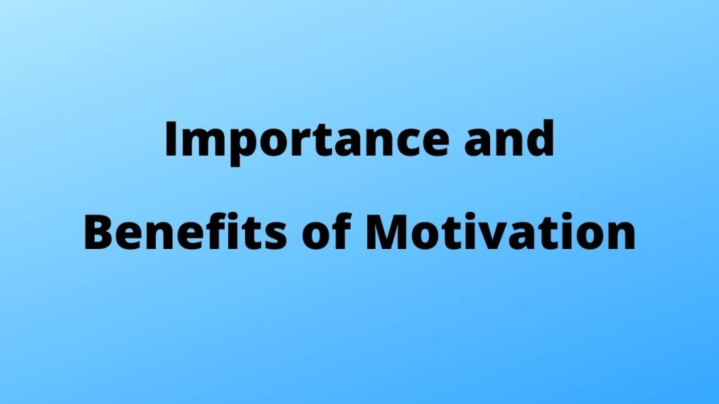 Importance and Benefits of Motivation