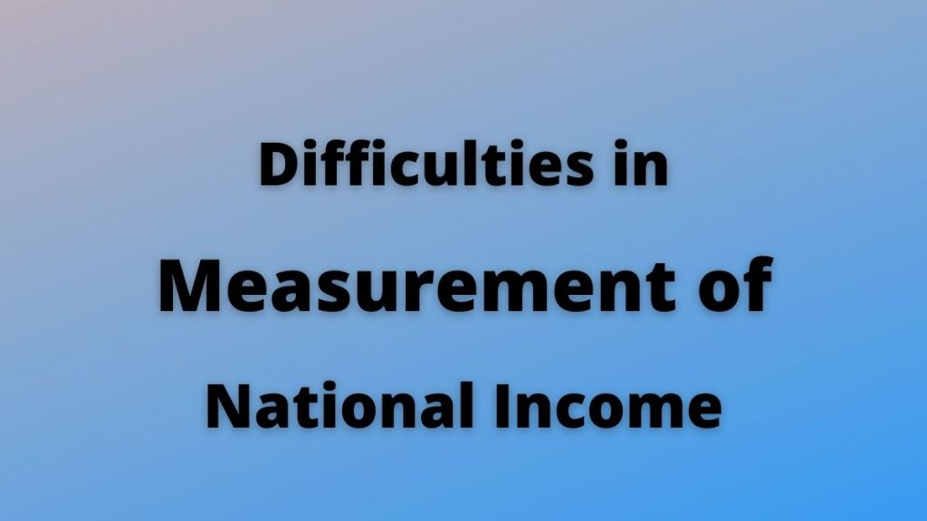 Difficulties in Measurement of National Income