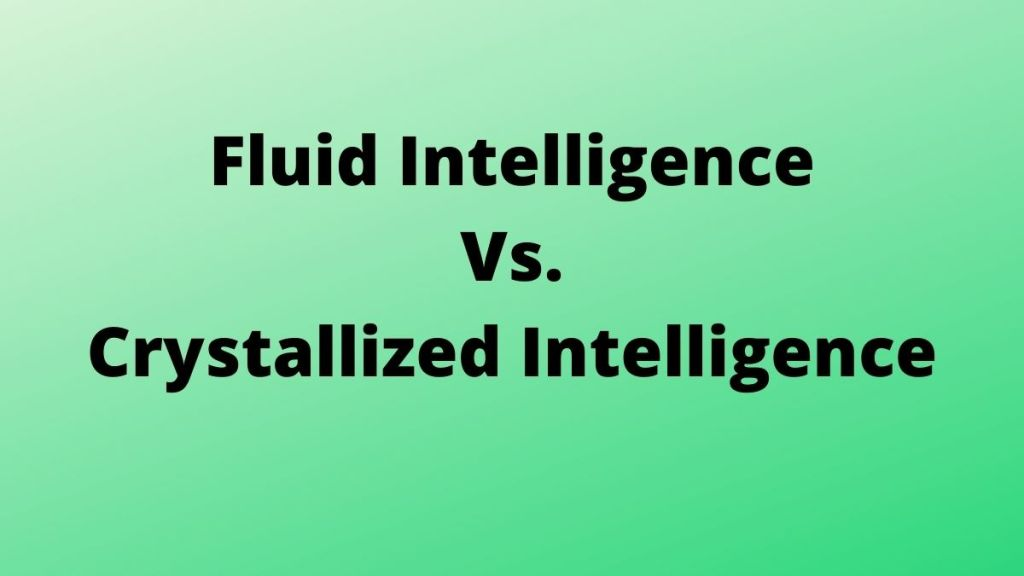 Fluid Intelligence Vs. Crystallized Intelligence