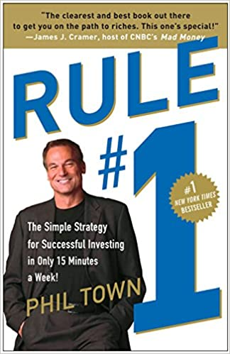 Rule #1: The Simple Strategy for Successful Investing in Only 15 Minutes a Week!