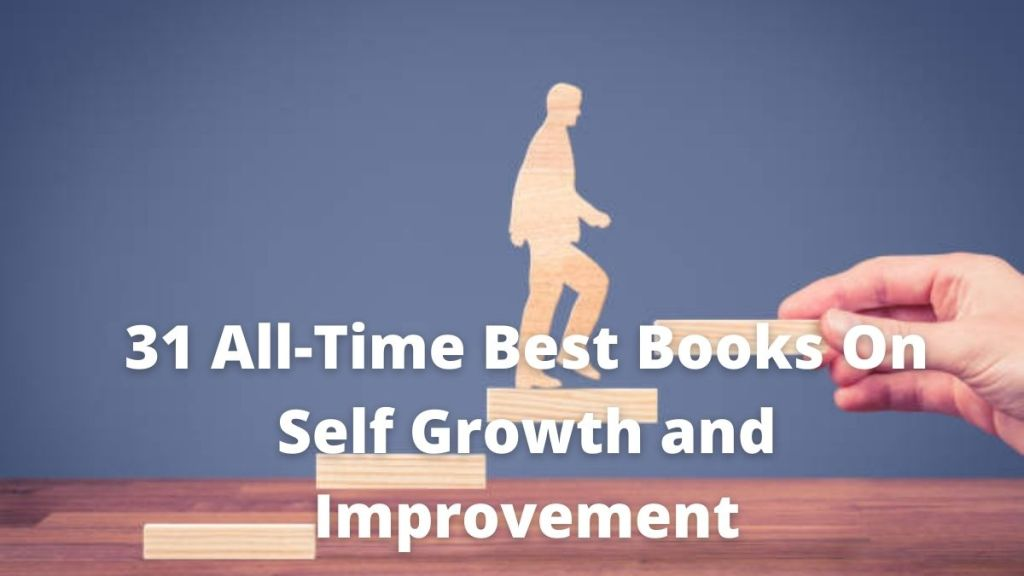 31 All-Time Best Books On Self Growth and Improvement