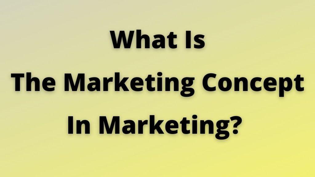 Marketing Concept In Marketing
