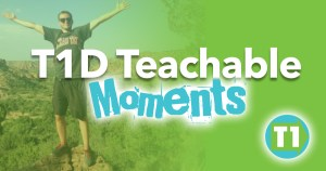 T1D Teachable Moments