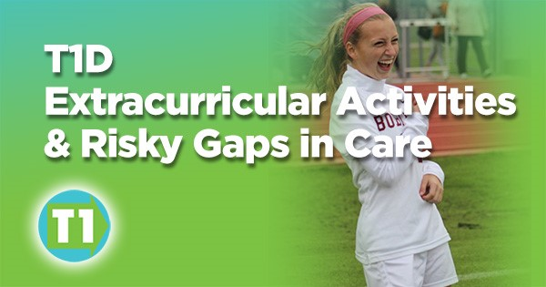 T1D Extracurricular Activities and Risky Gaps in Care
