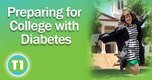 Preparing for college with Type 1 Diabetes requires planning.
