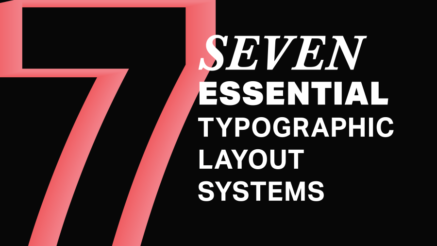 Seven Essential Typographic Layout Systems