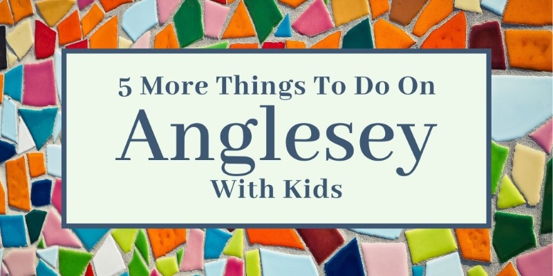5 more things to do on Anglesey with kids