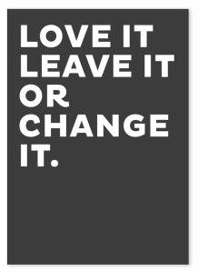 Love it change it or leave it