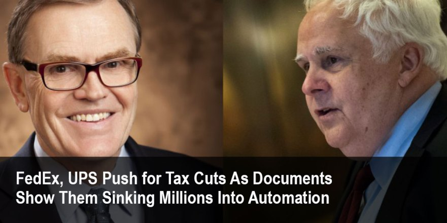 https://tytnetwork.com/2017/10/09/fedex-ups-push-for-tax-cuts-as-documents-show-them-sinking-millions-into-automation/