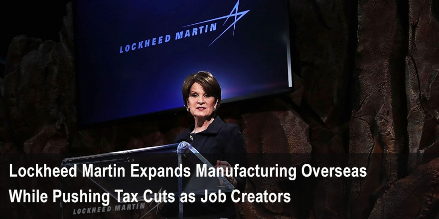https://tytnetwork.com/2017/10/19/lockheed-martin-expands-manufacturing-overseas-while-pushing-tax-cuts-as-job-creators/