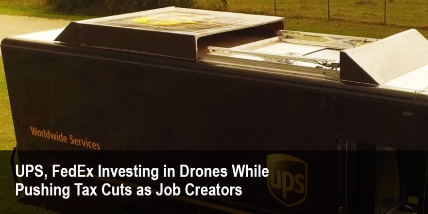 https://tytnetwork.com/2017/10/10/ups-fedex-pursuing-drone-technology-while-pushing-tax-cuts-as-job-creators/