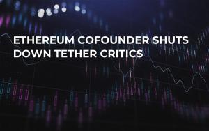 Ethereum Cofounder Shuts Down Tether Critics