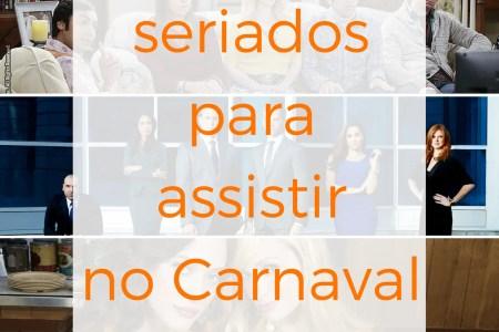 5 seriados para Assistir no Carnaval (e um seriado bônus!)