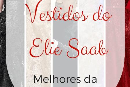 Melhores da Semana: vestidos do Elie Saab.