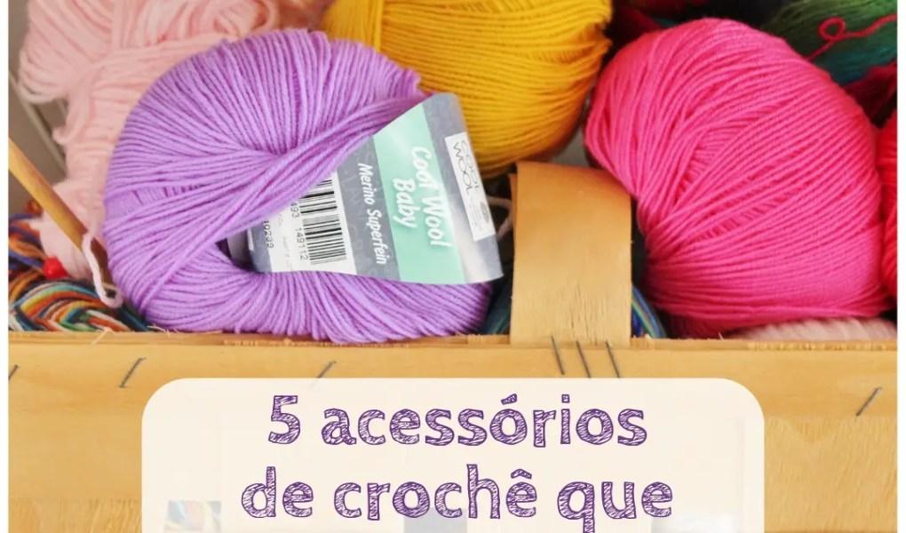 5 acessórios de crochê que você não sabia que precisava
