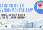 "Training on EU Environmental Law: ""The European Union's right in relation to climate emergency"""