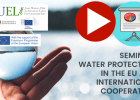Presentations and videos seminar: Water protection in the UE and international cooperation (2020-2021 Edition)