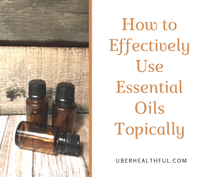 How to Effectively Use Essential Oils Topically
