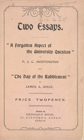 'The Day of the Rabblement' was written by Joyce while a student in UCD. It was published with a piece by feminist and pacifist Francis Sheehy Skeffington on women's access to education.