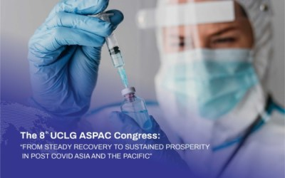 """The 8th UCLG ASPAC Congress: """"FROM STEADY RECOVERY TO SUSTAINED PROSPERITY IN POST COVID ASIA AND THE PACIFIC"""""""