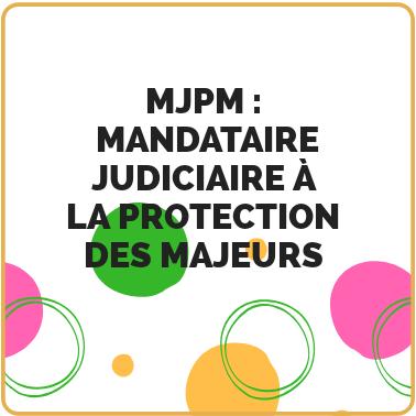 MJPM Mandataire Judiciaire à la  Protection des Majeurs