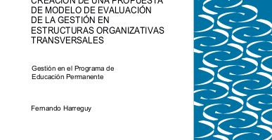 CREACIÓN DE UNA PROPUESTA DE MODELO DE EVALUACIÓN DE LA GESTIÓN EN ESTRUCTURAS ORGANIZATIVAS TRANSVERSALES