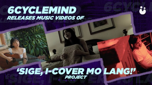 'Sige, I-cover mo lang' Project 6cyclemind Sony Music Philippines