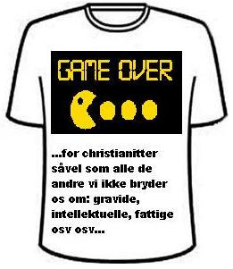 Game over ... for christianitter såvel som alle de andre vi ikke bryder os om: gravide, intellektuelle, fattige osv osv...