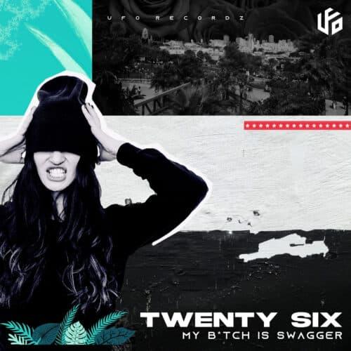TWENTY SIX - My B!tch Is Swagger