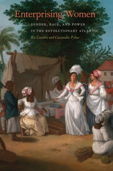 Enterprising Women Gender, Race, and Power in the Revolutionary Atlantic Kit Candlin and Cassandra Pybus