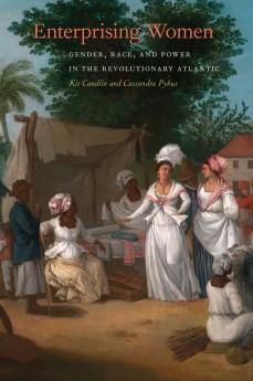 Enterprising Women Gender, Race, and Power in the Revolutionary Atlantic Kit Candlin and Cassandra Pybus