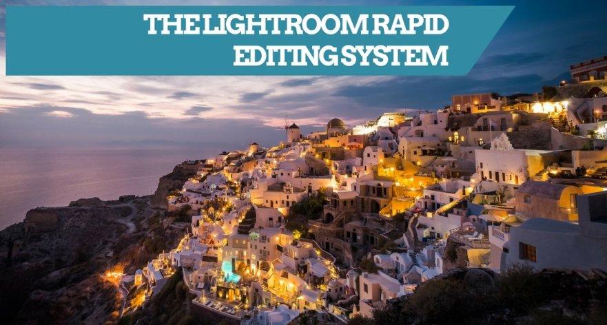 The Lightroom Rapid Editing System