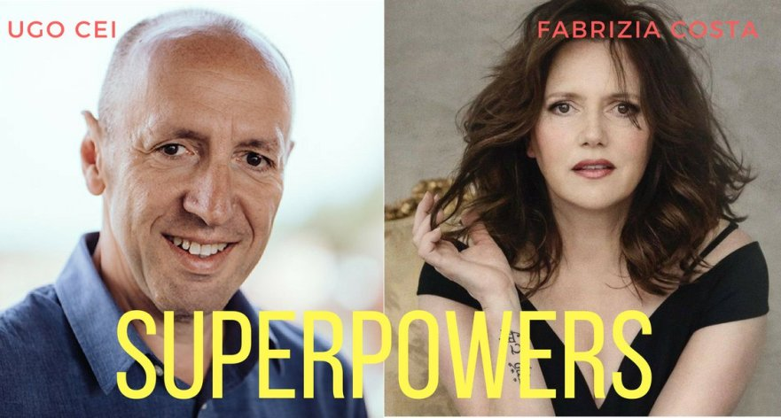 Superpowers with Ugo Cei and Fabrizia Costa