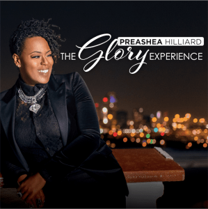 PREASHEA HILLIARD CELEBRATES RELEASE OF SOPHOMORE ALBUM  THE GLORY EXPERIENCE  AVAILABLE TODAY