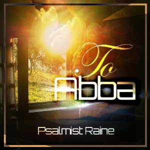 Award-winning Worship Leader, Psalmist Raine, Follows Up Prophetic Recording With Release Of New Musical Offering, To Abba