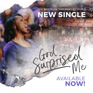 "Six-Time Grammy® Award Winners The Brooklyn Tabernacle Choir Surprises Us With New Radio Single ""GOD SURPRISED ME"""