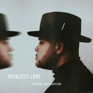 "Israel Houghton, new single ""Reckless Love""!"