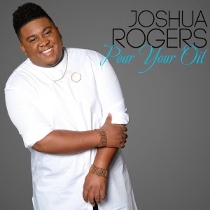 "Joshua Rogers Returns With New Single, ""Pour Your Oil,"" And High-Profile Public Appearances During Stellar Awards Weekend"