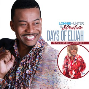 "New Music From Lonnie Hunter & Structure Feat. Vanessa Bell Armstrong ""Days of Elijah"" Pre Order Today"