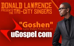 "Donald Lawrence Presents The Tri-City Singers ""Goshen"" Lyric Video Premiere"