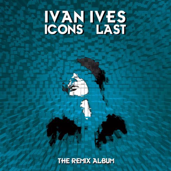 Ivan Ives - Icons Last (RemixAlbum)