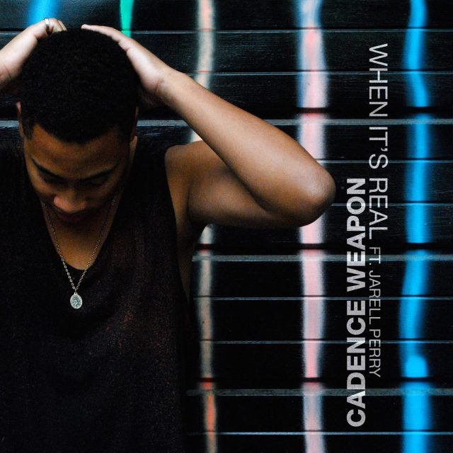 """Cadence Weapon feat. Jarell Perry - """"When It's Real"""" prod. by Muneshine"""